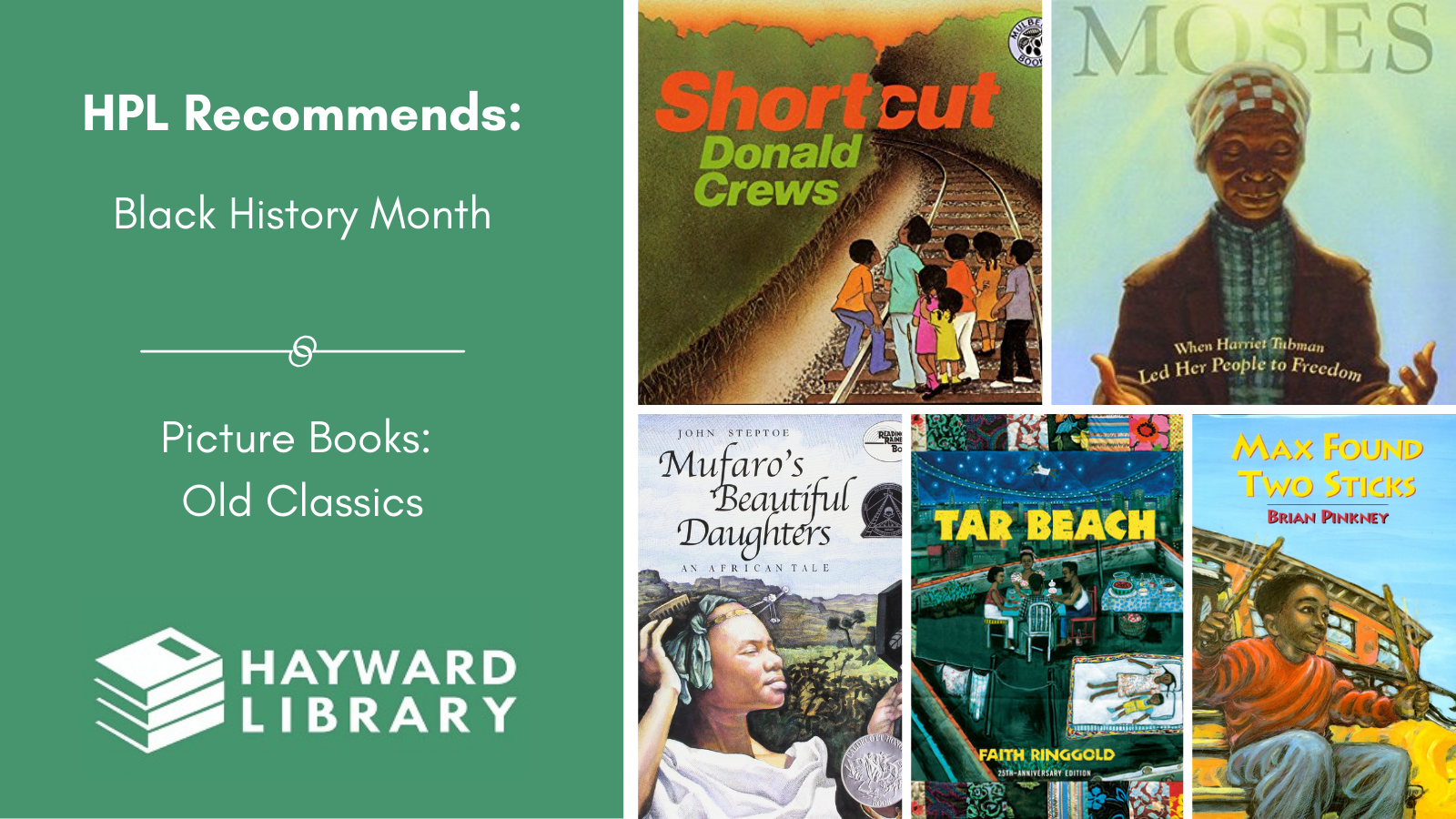 Collage of book covers with a green block on left side that says HPL Recommends, Black History Month, Picture Books: Old Classics in white text, with Hayward Library logo below it.
