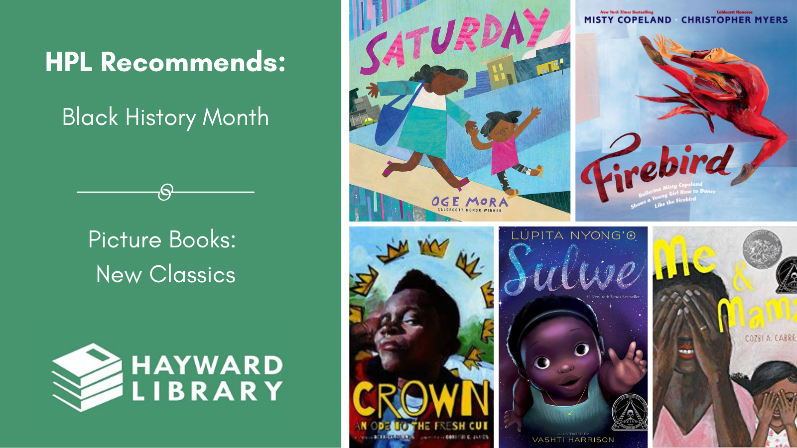 Collage of book covers with a green block on left side that says HPL Recommends, Black History Month, Picture Books: New Classics in white text, with Hayward Library logo below it.