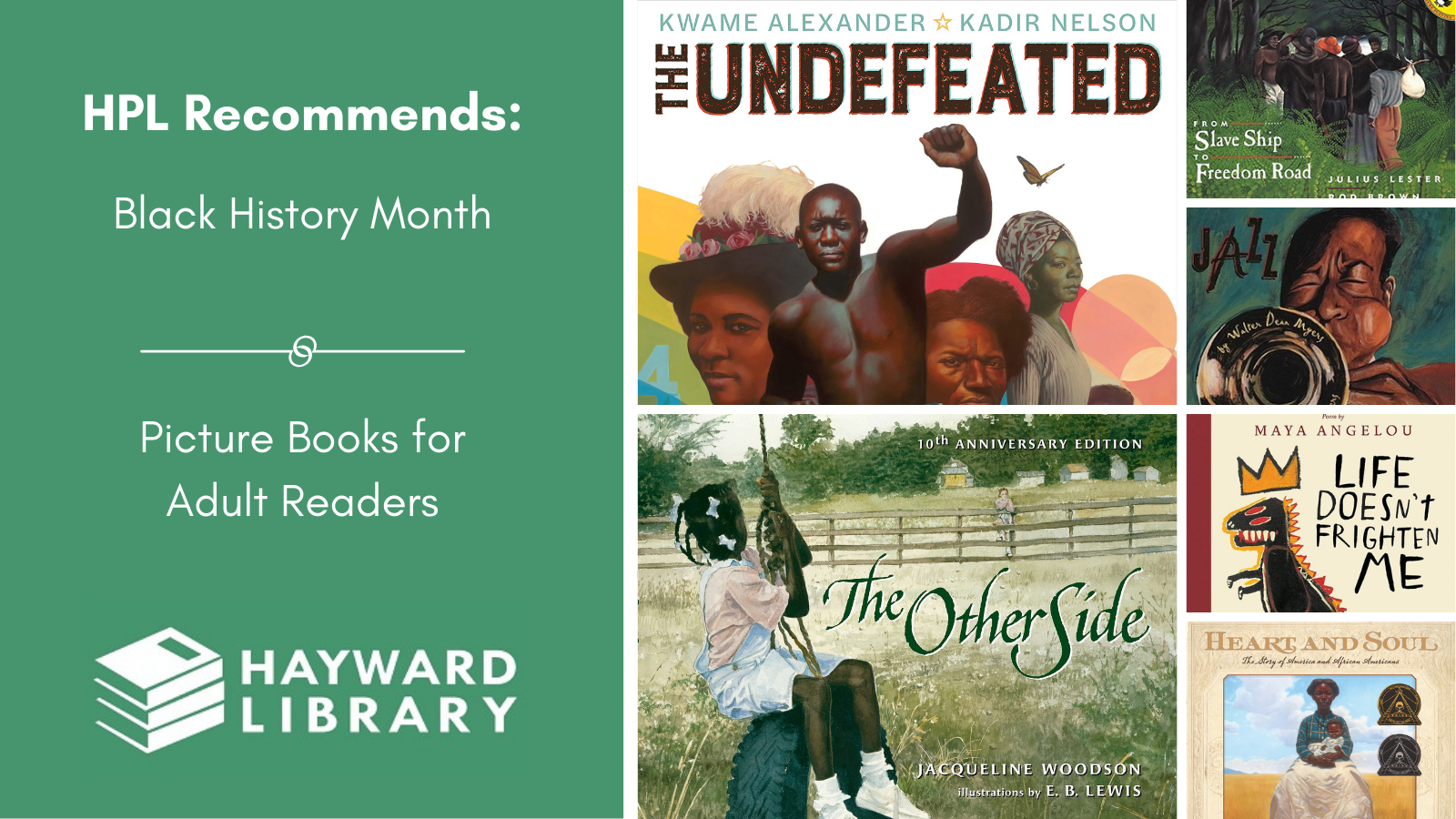 Collage of book covers with a green block on left side that says HPL Recommends, Black History Month, Picture Books for Adult Readers in white text, with Hayward Library logo below it.
