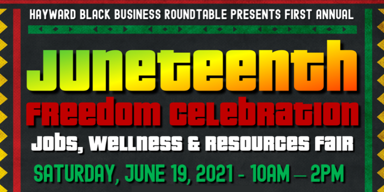 Hayward Black Business Roundtable presents First Annual Juneteenth Freedom Celebration  Jobs, wellness, & resources fair Saturday, June 19, 20221 - 10am-2pm